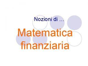Nozioni di Matematica finanziaria Cosa studia la matematica