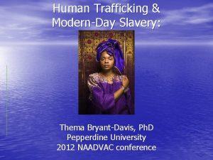 Human Trafficking ModernDay Slavery Thema BryantDavis Ph D