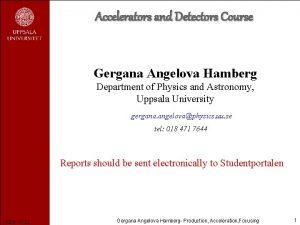 Accelerators and Detectors Course Gergana Angelova Hamberg Department