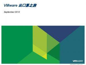 VMware September 2010 2010 VMware Inc All rights
