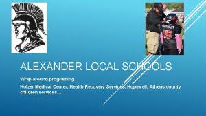 ALEXANDER LOCAL SCHOOLS Wrap around programing Holzer Medical