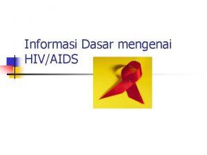 Informasi Dasar mengenai HIVAIDS Apakah HIV itu Apakah
