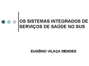 OS SISTEMAS INTEGRADOS DE SERVIOS DE SADE NO