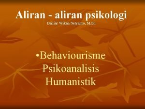 Aliran aliran psikologi Daniar Wikan Setyanto M Sn