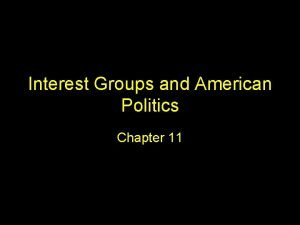 Interest Groups and American Politics Chapter 11 Proliferation