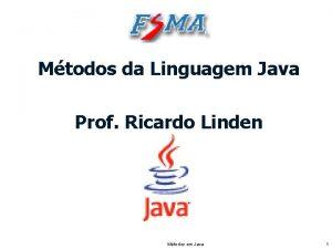 Mtodos da Linguagem Java Prof Ricardo Linden Mtodos