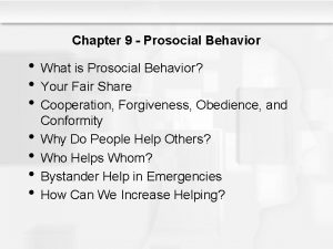 Chapter 9 Prosocial Behavior What is Prosocial Behavior
