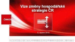 Vize zmny hospodsk strategie R 6 dubna 2015