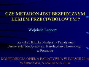 CZY METADON JEST BEZPIECZNYM LEKIEM PRZECIWBLOWYM Wojciech Leppert