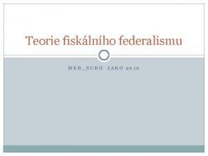 Teorie fisklnho federalismu MKRSURO JARO 2010 LITERATURA ZKLADN