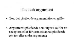 Tes och argument Tes det pstende argumentationen gller