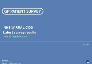 NHS WIRRAL CCG Latest survey results July 2019