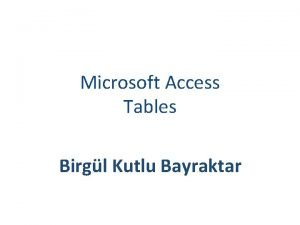 Microsoft Access Tables Birgl Kutlu Bayraktar TERMS A