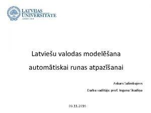 Latvieu valodas modelana automtiskai runas atpazanai Askars Salimbajevs