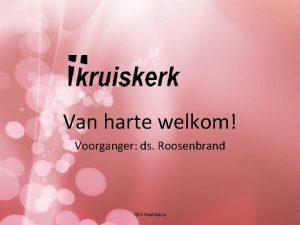 Van harte welkom Voorganger ds Roosenbrand GKV Hoofddorp