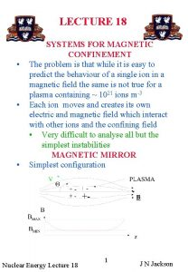 LECTURE 18 SYSTEMS FOR MAGNETIC CONFINEMENT The problem