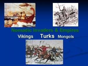 Nomadic Invaders Empires Vikings Turks Mongols A journey