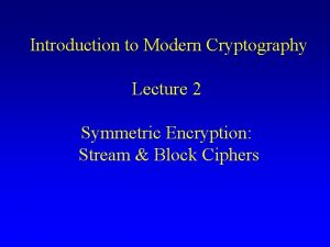 Introduction to Modern Cryptography Lecture 2 Symmetric Encryption