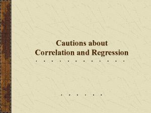 Cautions about Correlation and Regression Residuals A residual