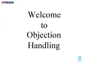 Welcome to Objection Handling What are Objections Oxford
