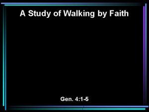 A Study of Walking by Faith Gen 4