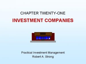 CHAPTER TWENTYONE INVESTMENT COMPANIES Practical Investment Management Robert