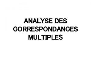 ANALYSE DES CORRESPONDANCES MULTIPLES LAnalyse des correspondances multiples