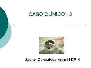 CASO CLNICO 13 Javier Gonzlvez Aracil MIR4 CASO