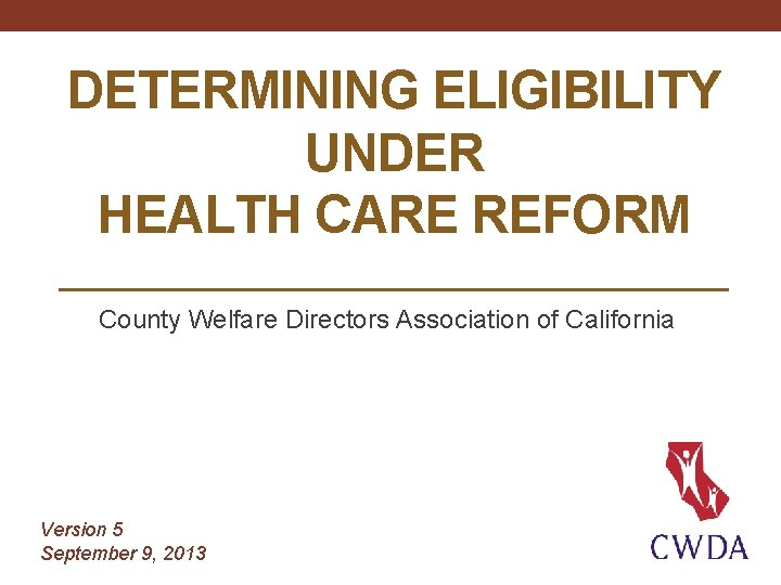 DETERMINING ELIGIBILITY UNDER HEALTH CARE REFORM County Welfare