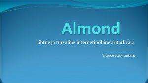 Almond Lihtne ja turvaline internetiphine ritarkvara Tootetutvustus Almondi