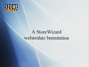 A Store Wizard webruhz bemutatsa A Store Wizard