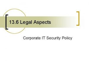 13 6 Legal Aspects Corporate IT Security Policy