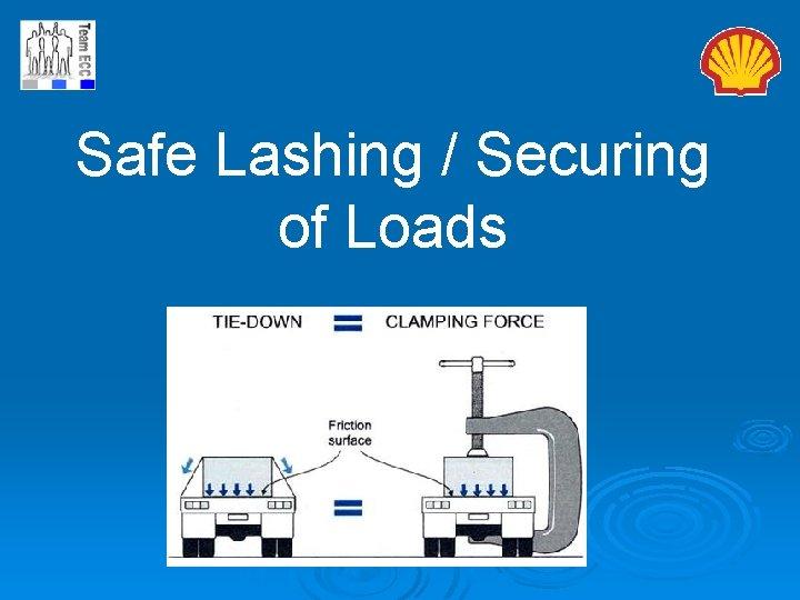 Safe Lashing Securing of Loads Safe Lashing Securing