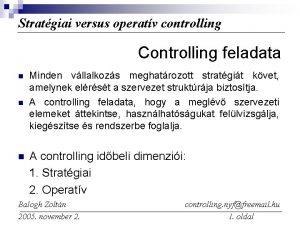 Stratgiai versus operatv controlling Controlling feladata n n