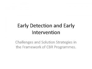 Early Detection and Early Intervention Challenges and Solution