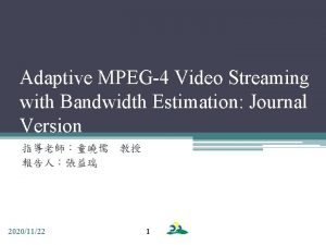 Adaptive MPEG4 Video Streaming with Bandwidth Estimation Journal