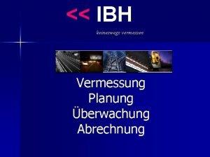 IBH keineswegs vermessen Vermessung Planung berwachung Abrechnung Wir