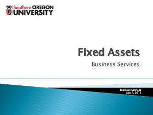 Fixed Assets Business Services July 1 2015 Fixed