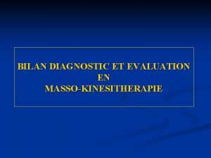 BILAN DIAGNOSTIC ET EVALUATION EN MASSOKINESITHERAPIE BILAN DIAGNOSTIC