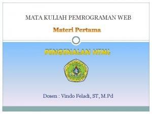 MATA KULIAH PEMROGRAMAN WEB PENGENALAN HTML Dosen Vindo