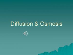Diffusion Osmosis Define Diffusion Define Diffusion The movement