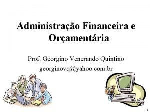 Administrao Financeira e Oramentria Prof Georgino Venerando Quintino