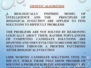 GENETIC ALGORITHM A BIOLOGICALLY INSPIRED MODEL OF INTELLIGENCE