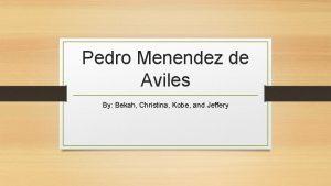 Pedro Menendez de Aviles By Bekah Christina Kobe