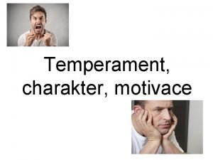 Temperament charakter motivace Temperament Co je to temperament