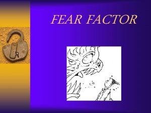 FEAR FACTOR LIFE GREATEST PROBLEM FEAR It robs