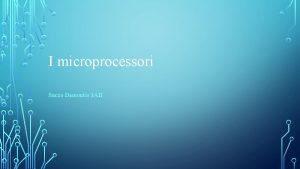 I microprocessori Sacco Demontis 3 AII I microprocessori