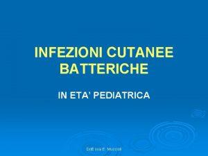 INFEZIONI CUTANEE BATTERICHE IN ETA PEDIATRICA Dott ssa