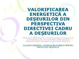 VALORIFICAREA ENERGETIC A DEEURILOR DIN PERSPECTIVA DIRECTIVEI CADRU