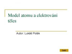 Model atomu a elektrovn tles Autor Luk Polk